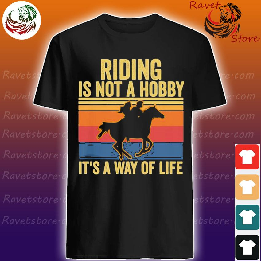 Riding Is Not A Hobby It's A Way Of Life T-shirt