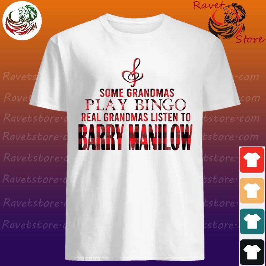 Some grandmas play Bingo real grandmas listen to Barry Manilow shirt