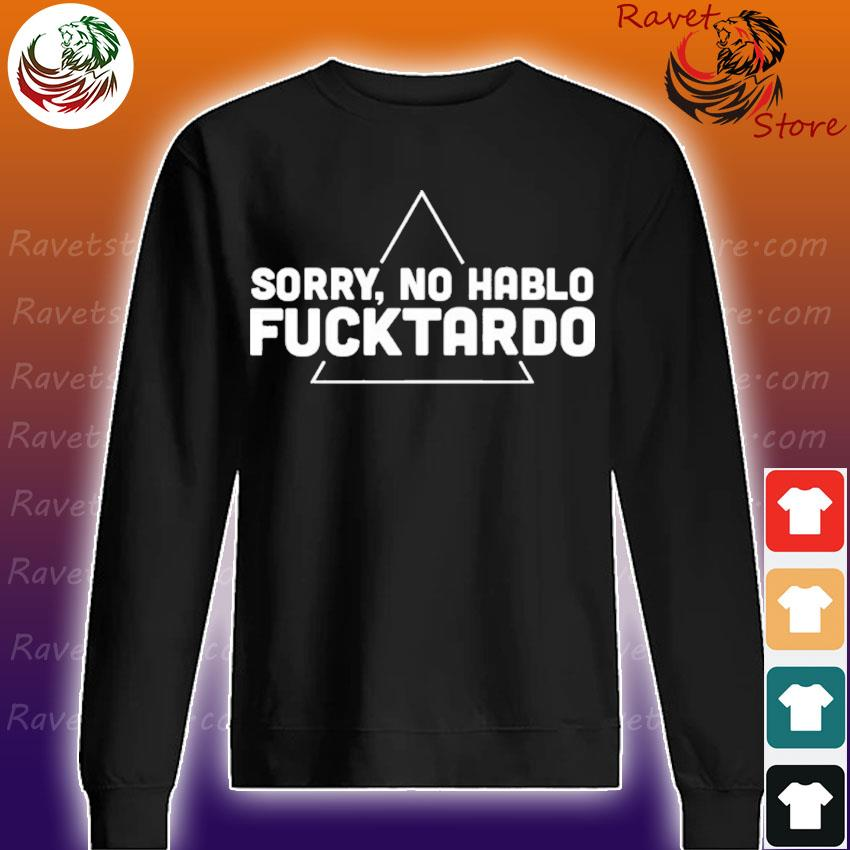 Sorry no hablo Fucktardo s Sweatshirt