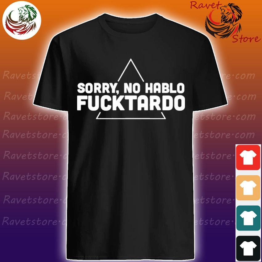 Sorry no hablo Fucktardo shirt