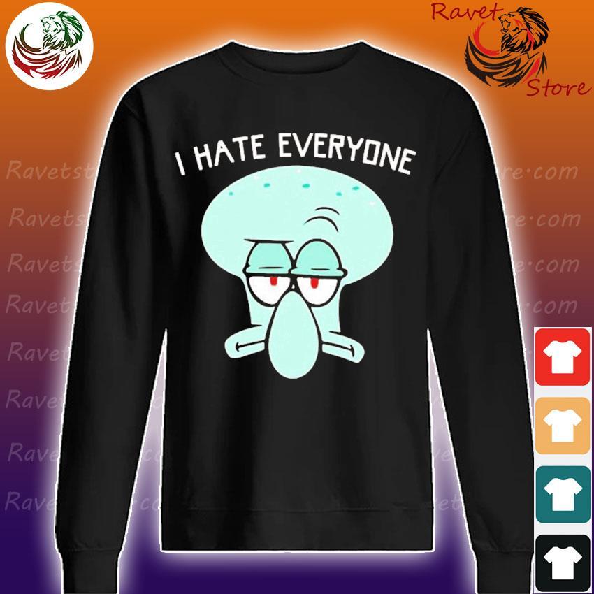 Squidward Tentacles I hate everyone s Sweatshirt