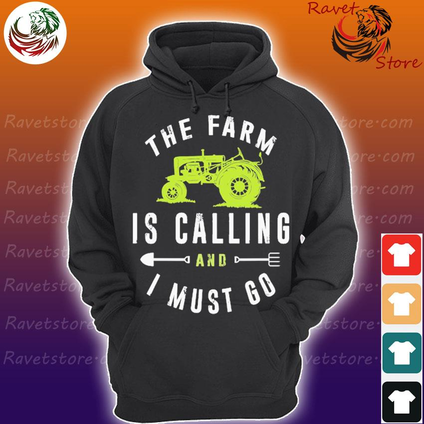The Farm is calling and I must Go s Hoodie