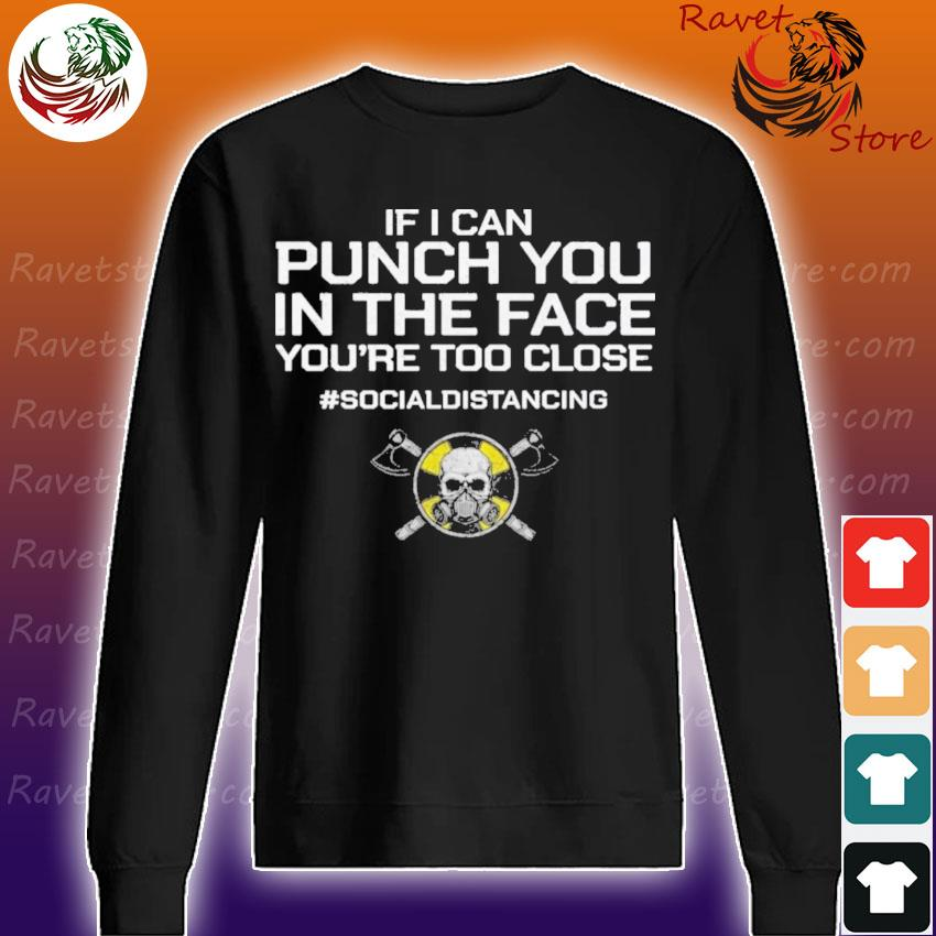 Viking If I can Punch You in the face you're too close #socialdistancing s Sweatshirt
