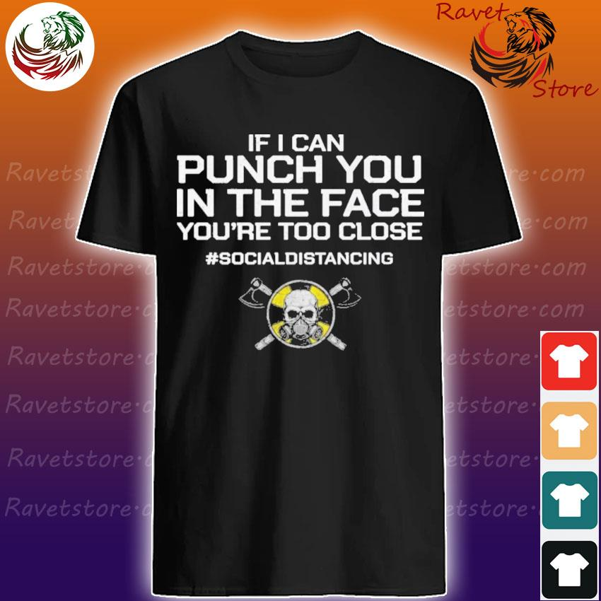 Viking If I can Punch You in the face you're too close #socialdistancing shirt