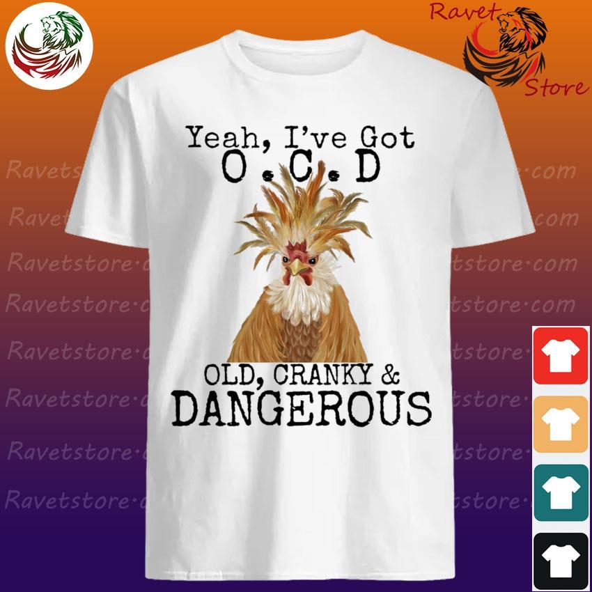 Yeah I've Ocd old cranky and Dangerous shirt