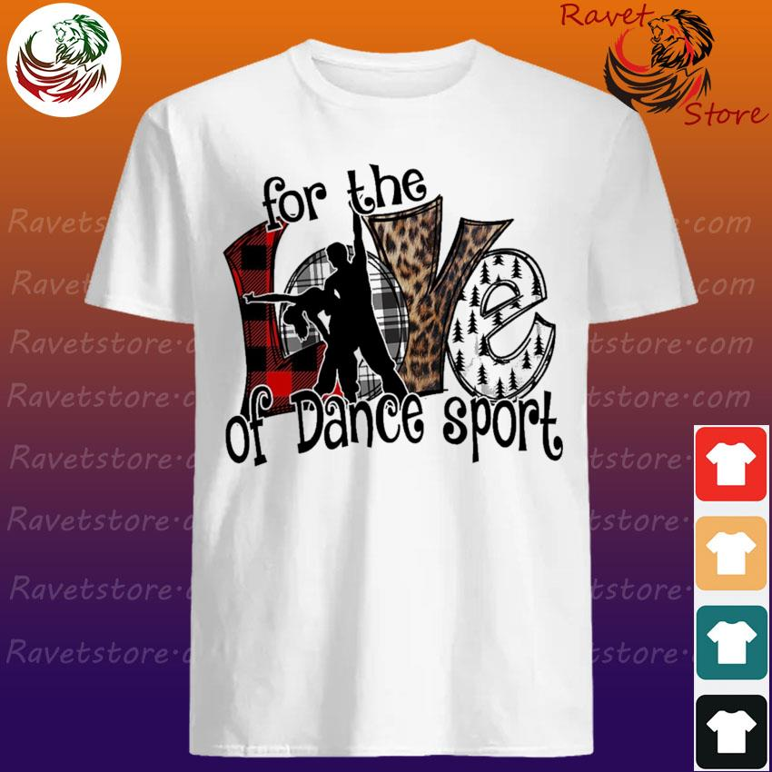 Love For the of Dance sport shirt