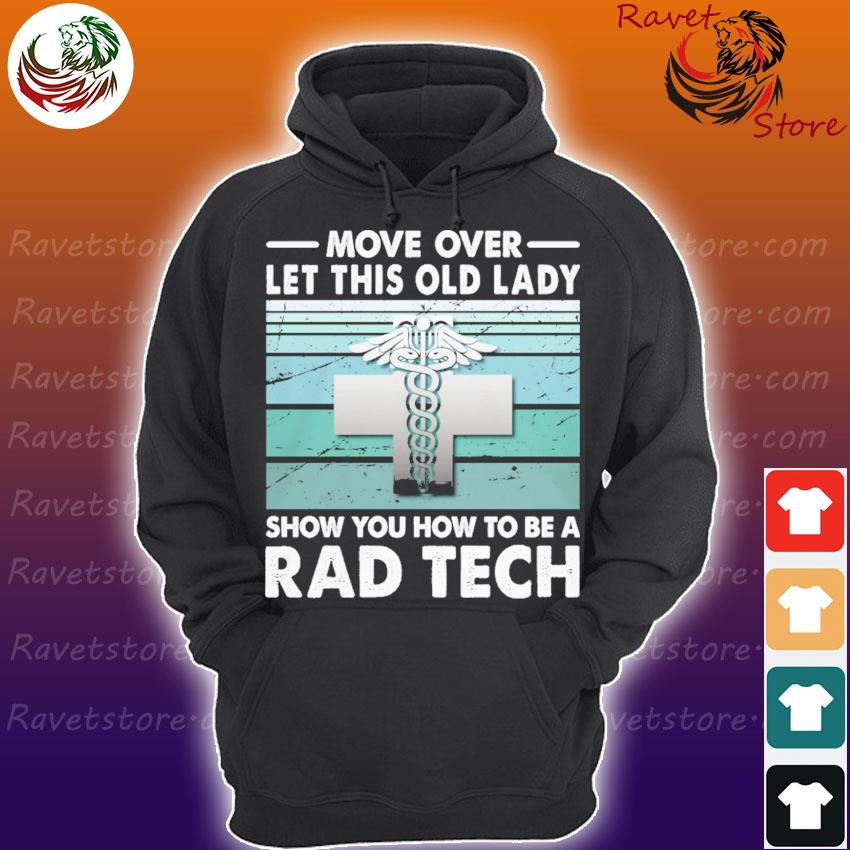 Move over let this old lady show You how to be a Rad Tech s Hoodie