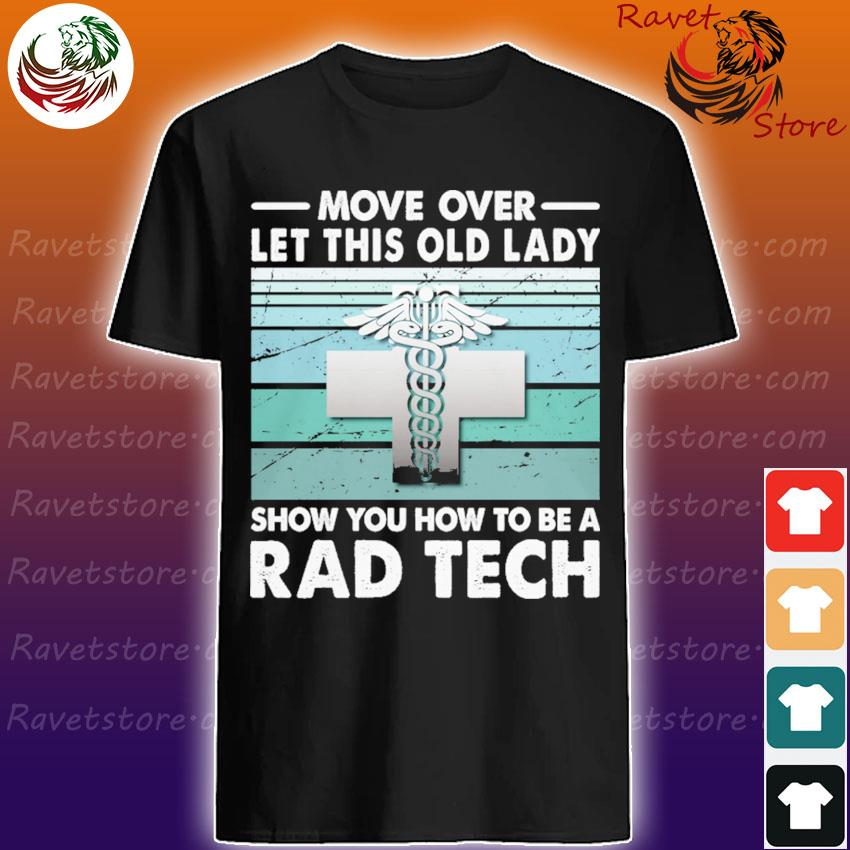Move over let this old lady show You how to be a Rad Tech shirt