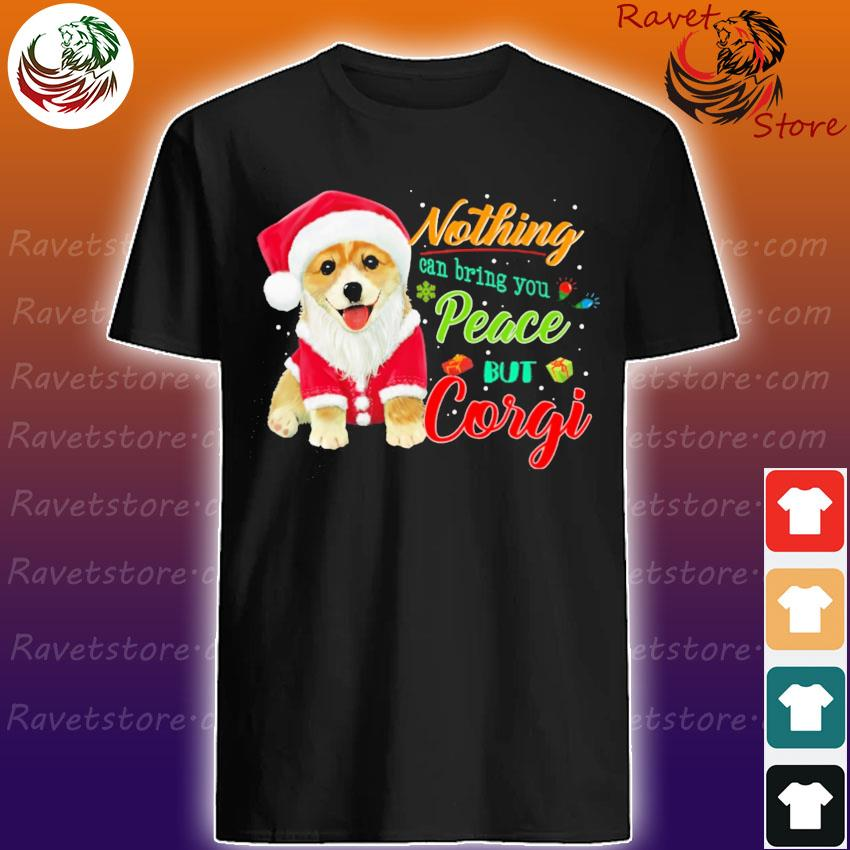 Nothing can bring You peace but Corgi Santa Merry Christmas shirt