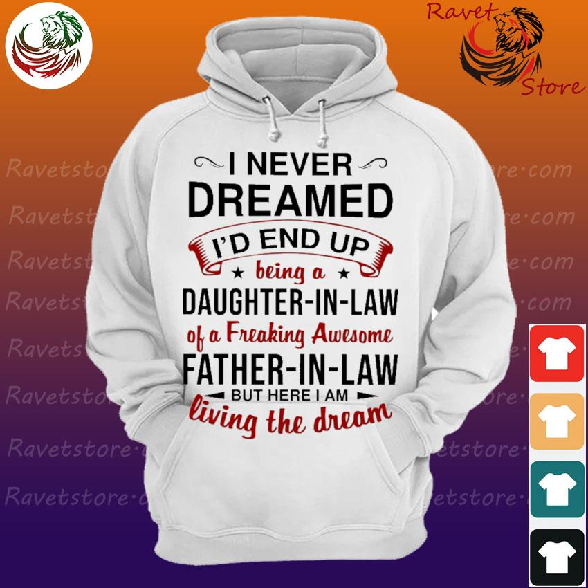 Official I Never Dreamed I'd End Up Being A Daughter-In-law Of A Freaking Awesome Father-In-Law But Here I Am Living The Dream Shirt Hoodie