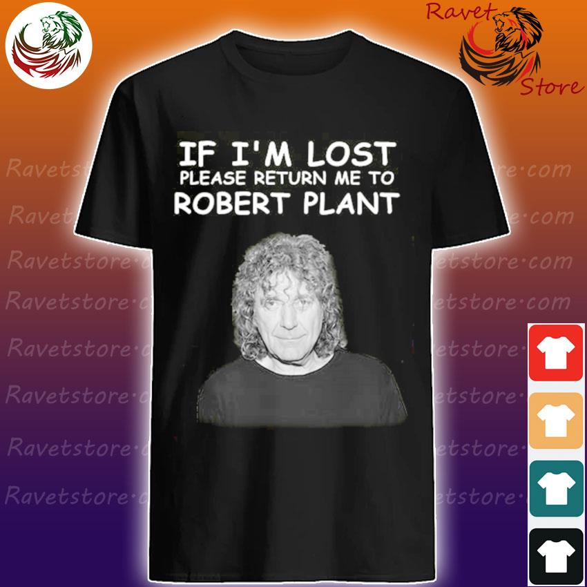 Official If I'm lost please return me to Robert Plant shirt