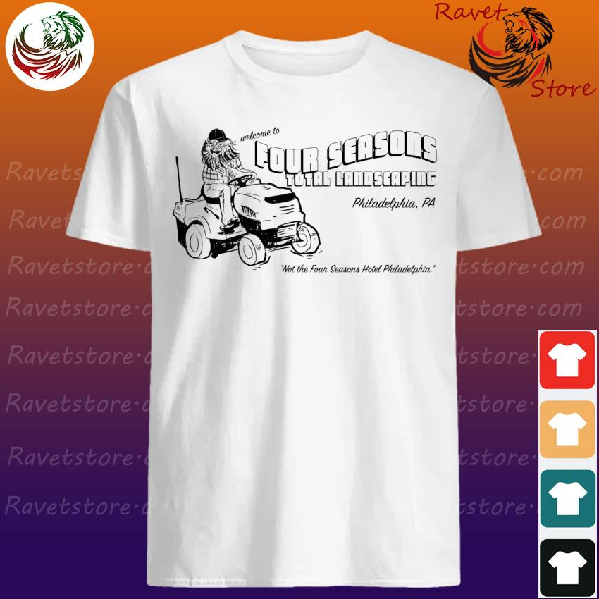 Official Welcome to Four Seasons total Landscaping Philadelphia shirt