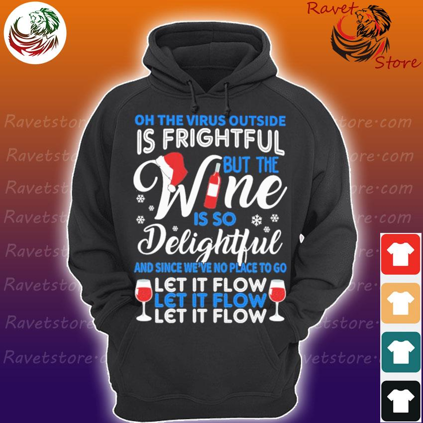 Oh the Virus outside is Frightful but the Wine is so Delightful and since we're no place to go let it flow Merry Christmas s Hoodie