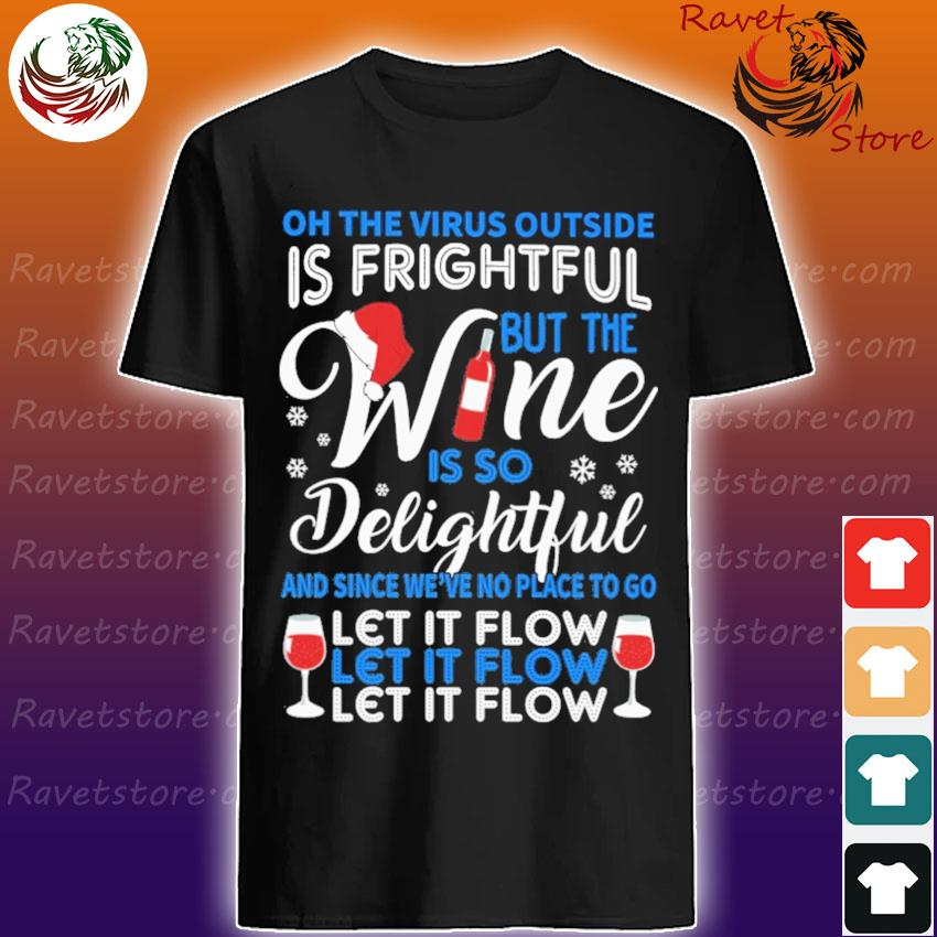 Oh the Virus outside is Frightful but the Wine is so Delightful and since we're no place to go let it flow Merry Christmas shirt