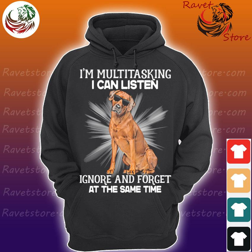 Rhodesian Ridgeback I'm multitasking I can listen Ignore and forget at the same time s Hoodie