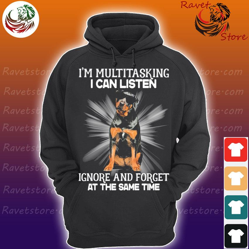 Rottweiler I'm multitasking I can listen Ignore and forget at the same time s Hoodie