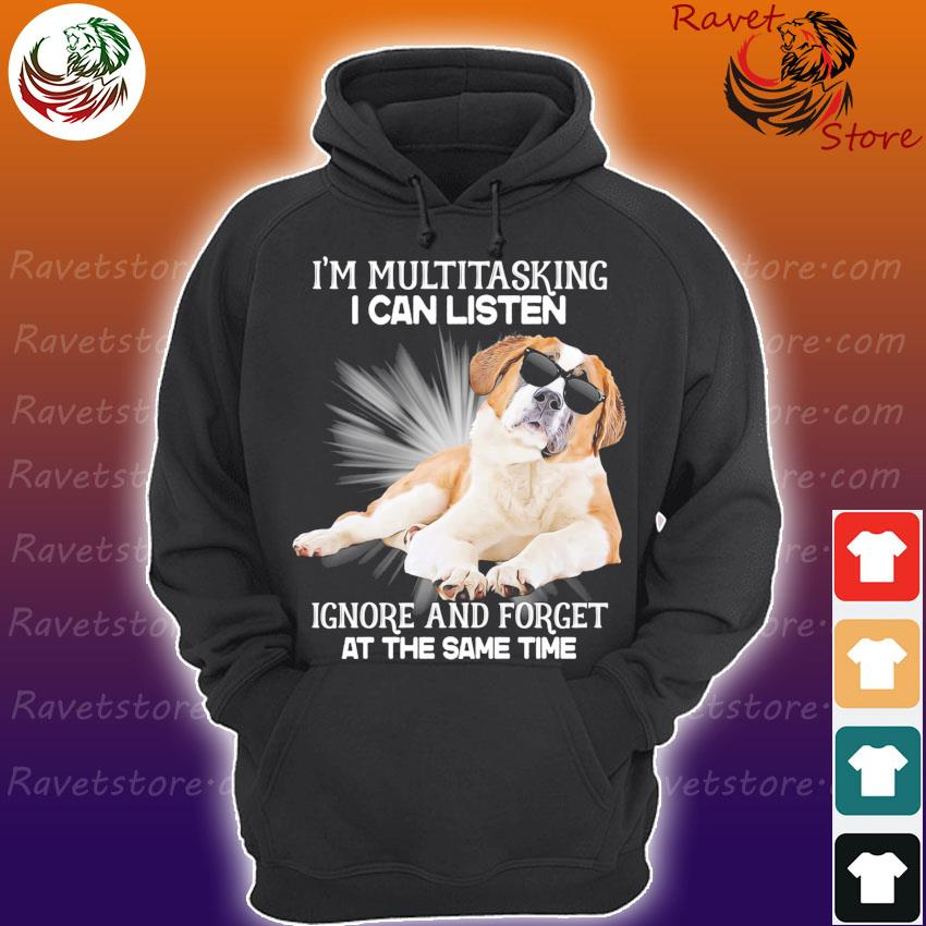 Saint Bernard I'm multitasking I can listen Ignore and forget at the same time s Hoodie