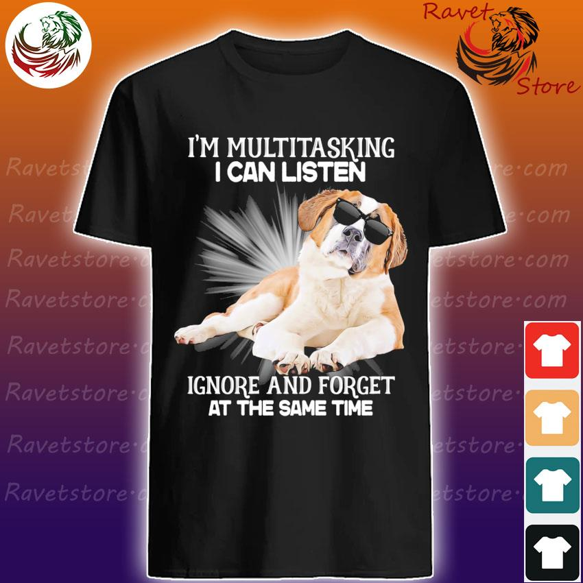 Saint Bernard I'm multitasking I can listen Ignore and forget at the same time shirt