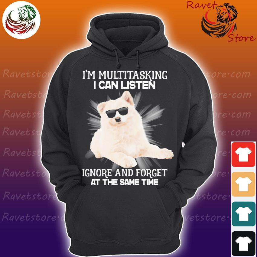 Samoyed I'm multitasking I can listen Ignore and forget at the same time s Hoodie