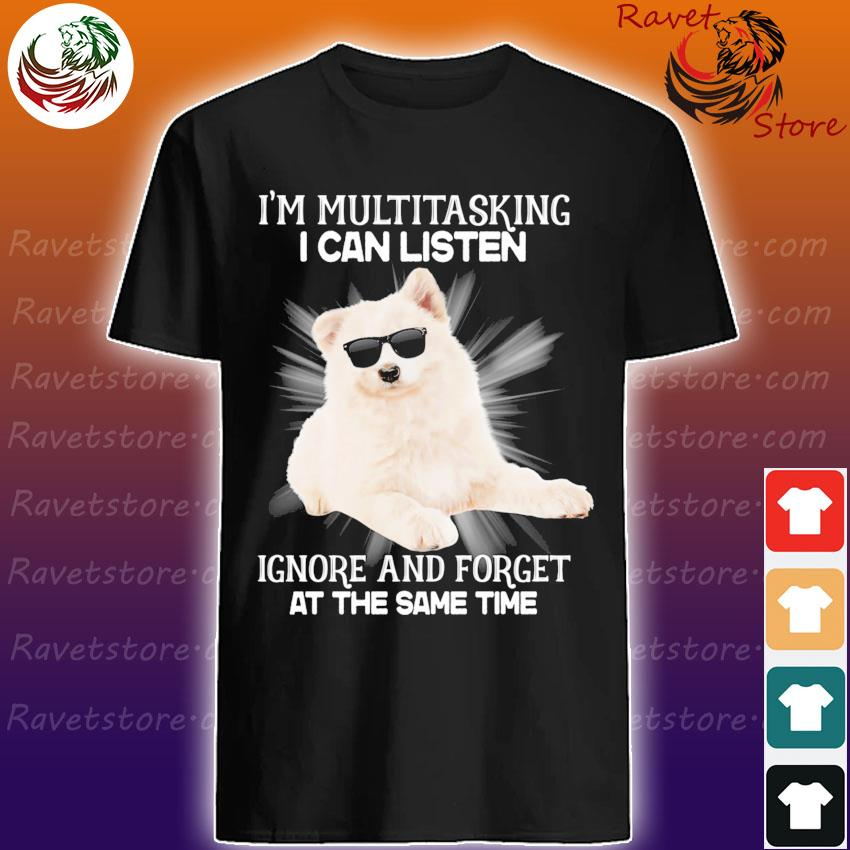 Samoyed I'm multitasking I can listen Ignore and forget at the same time shirt