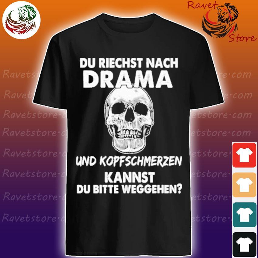 Skull Du riechst Nach Drama und Kopfschmerzen Kannst Du bitte weggehen shirt
