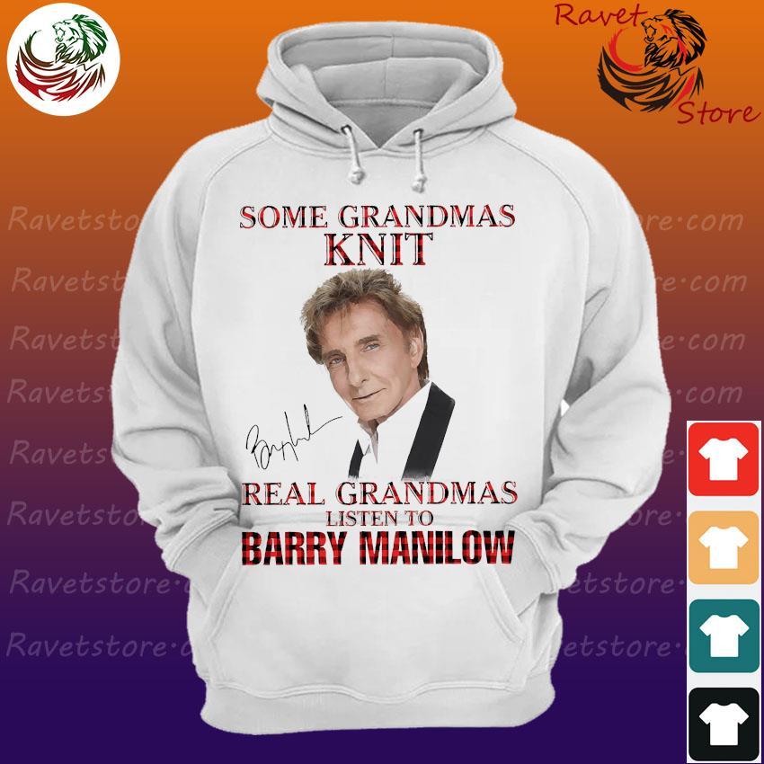 Some grandmas knit real grandmas listen to Barry Manilow signature s Hoodie