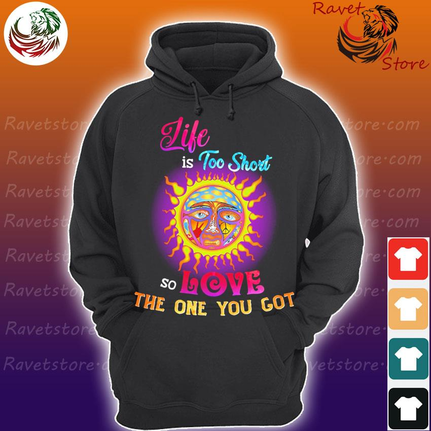 Sunshine Life is too Short so love the one You got s Hoodie