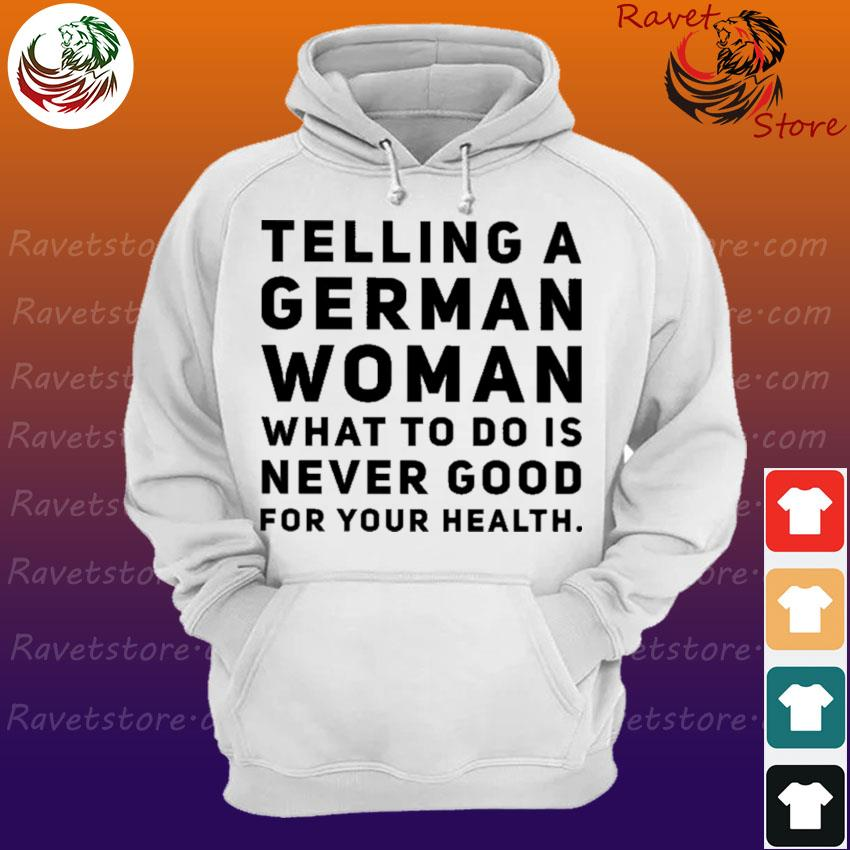 Telling a German Woman what to do is never good for your health s Hoodie