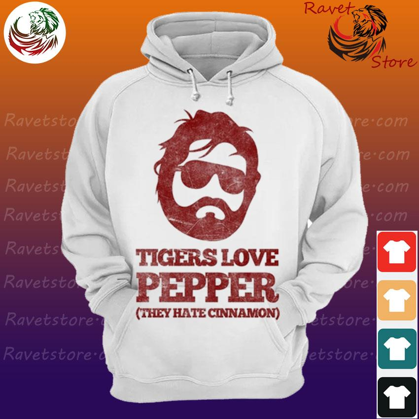 Tigers love Pepper they hate Cinnamon s Hoodie
