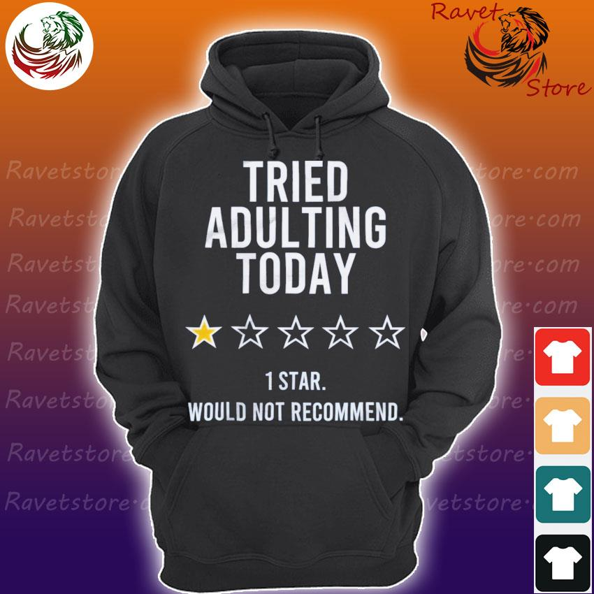 Tried Adulting Today 1 star would not recommend s Hoodie