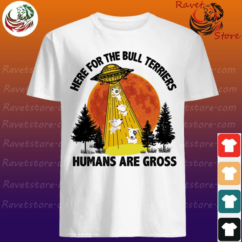 Ufo Here for the Bull Terriers humans are Gross shirt