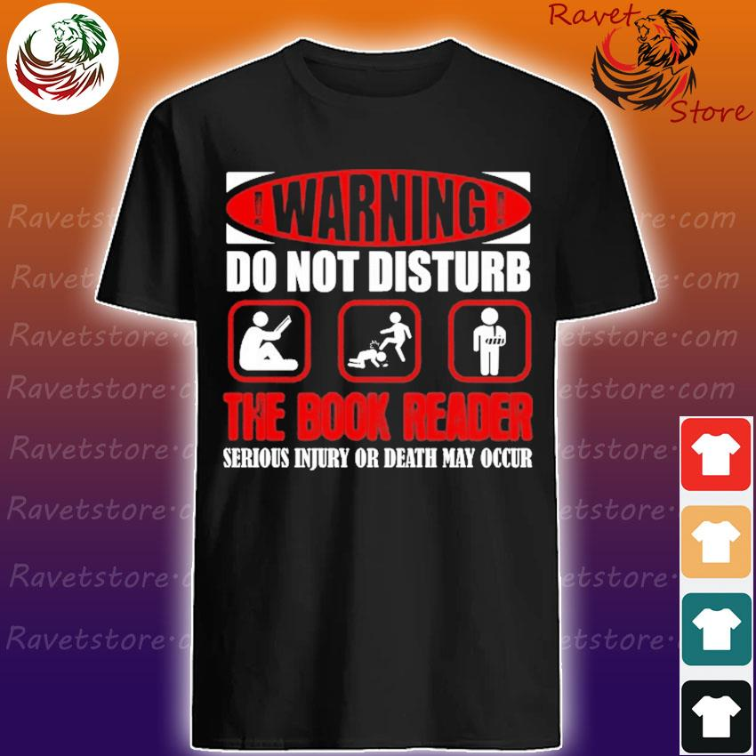 Warning do not disturb the book reader serious injury or death may occur shirt