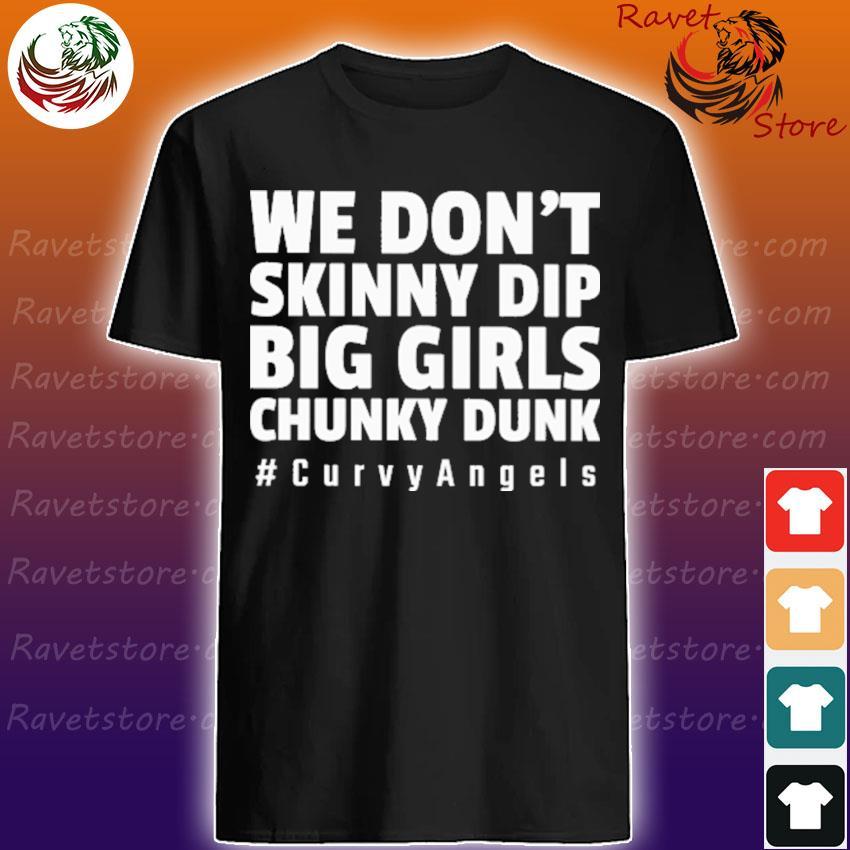 We don't Skinny dip Big Girls Chunky dunk #Curvy Angels shirt