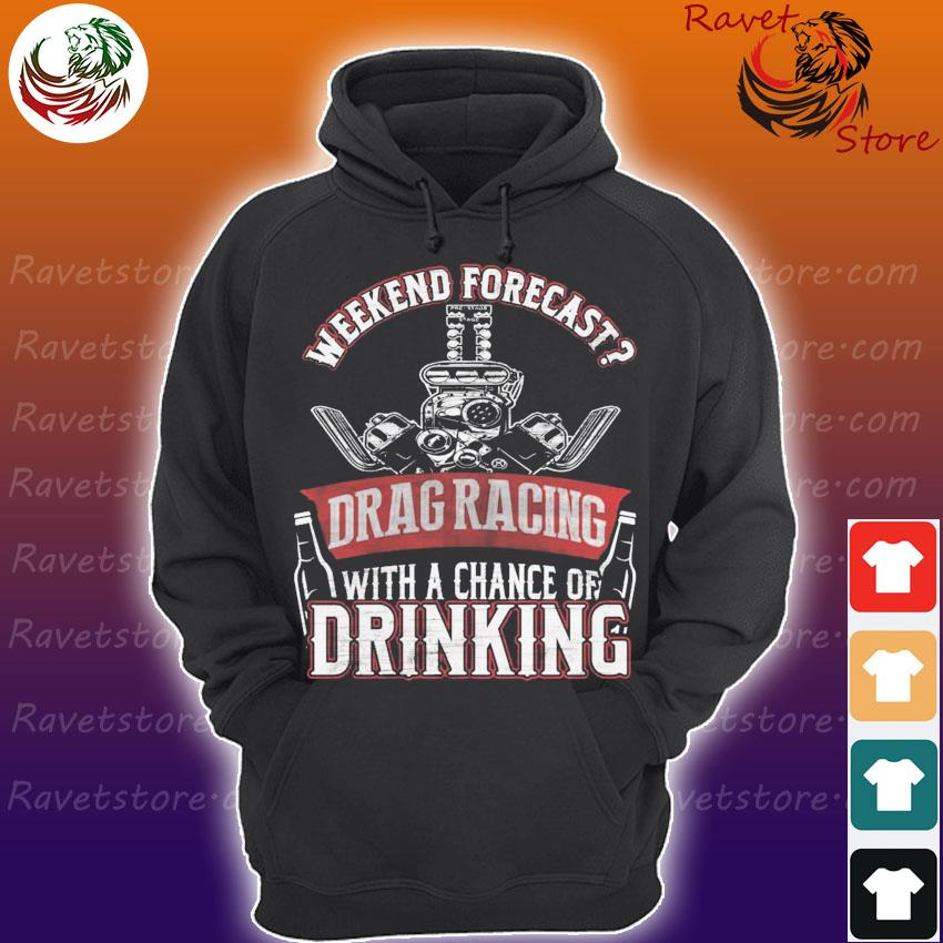 Weekend Forecast Drag racing with a chance of Drinking s Hoodie