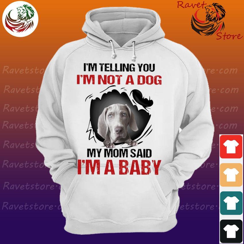 Weimaraner I'm telling You I'm not a Dog My Mom said I'm a Baby s Hoodie