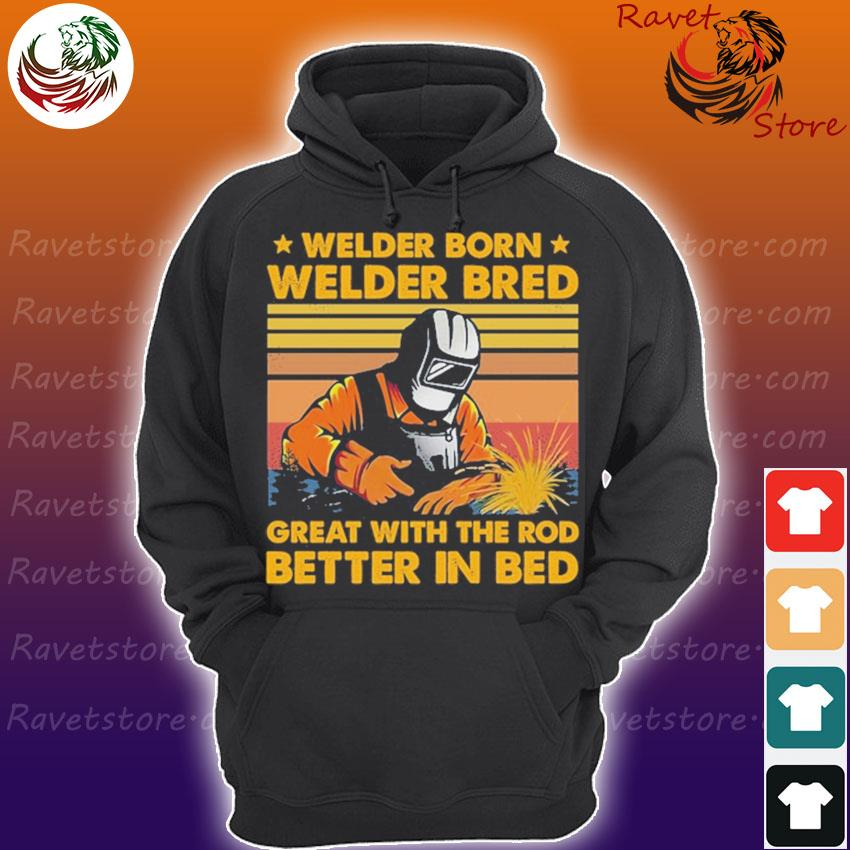 Welder born Welder bred great with the rod better in red vintage s Hoodie