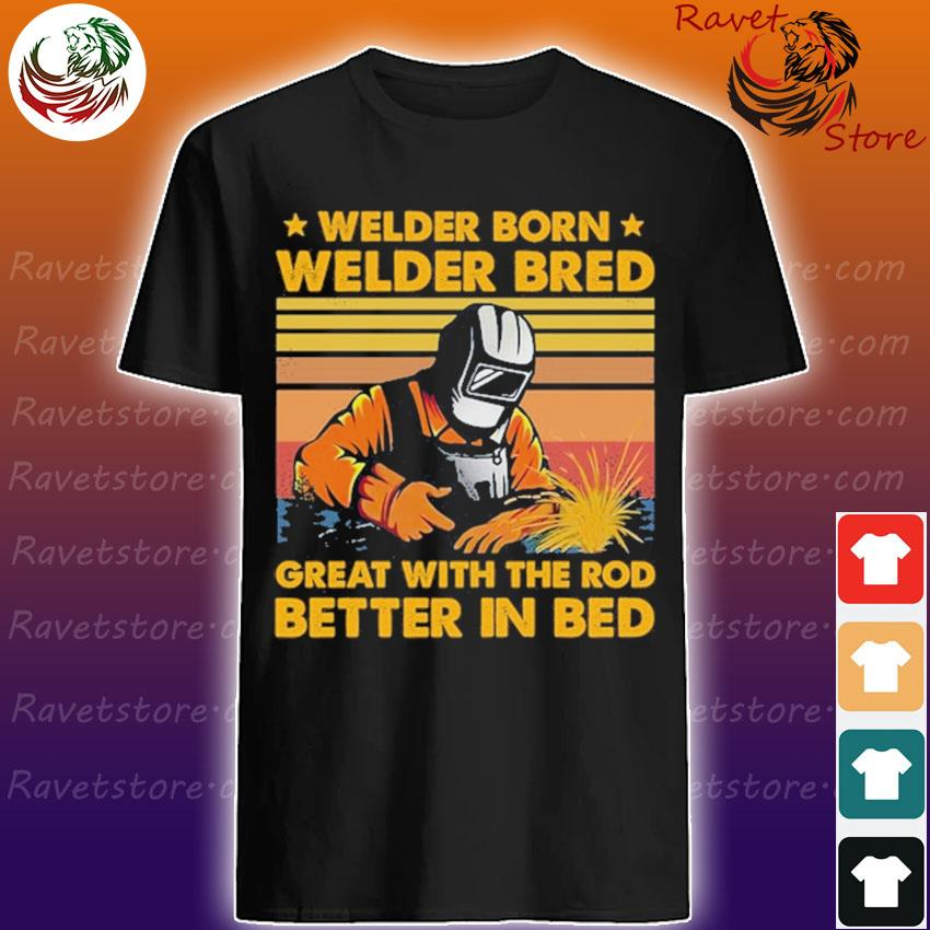 Welder born Welder bred great with the rod better in red vintage shirt