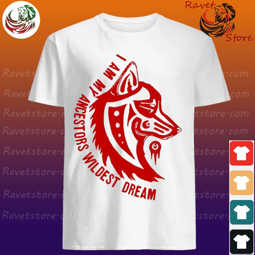 Wolf I am My ancestors wildest dream red shirt